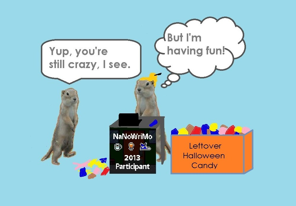 "One gopher saying to other gopher, ""Yup, you're still crazy, I see."" The other gopher stands in front of laptop with a box of Leftover Halloween Candy next to her, with thought bubble, ""But I'm having fun!"""